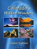 Colorado's Hidden Wonders, Grant Collier, 0976921820