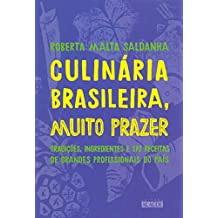 Culinária brasileira, muito prazer: Tradições, ingredientes e 170 receitas de grandes profissionais do país