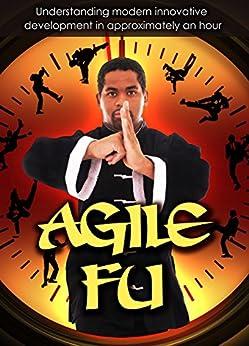 Agile Fu: Understanding Modern Innovative Development in Approximately an Hour (The Modern Entrepreneur Series Book 1) by [Ranson, Paul]