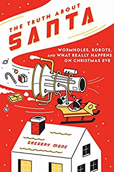 The Truth About Santa: Wormholes, Robots, and What Really Happens on Christmas Eve by [Mone, Gregory]