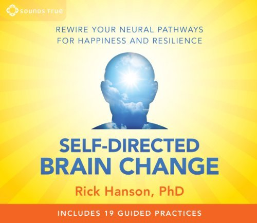 Download By Rick Hanson Self-Directed Brain Change: Rewire Your Neural Pathways for Happiness and Resilience (1st First Edition) [Audio CD] pdf