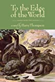 To the Edge of the World, Harry Thompson, 1596922265