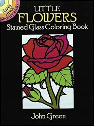 Little Flowers Stained Glass Coloring Book (Dover Stained Glass ...