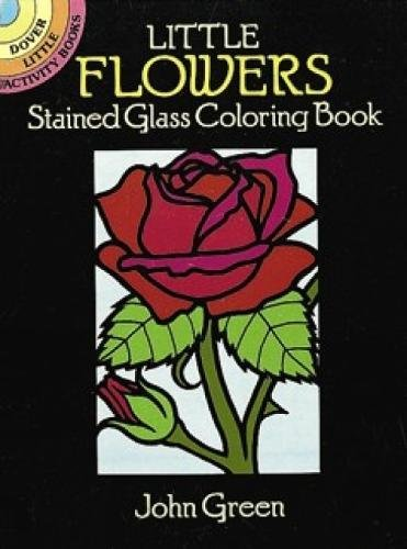 Flowers Little 5 (Little Flowers Stained Glass Coloring Book (Dover Stained Glass Coloring Book))