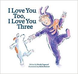 Amazoncom I Love You Too I Love You Three 9781770857841 Wendy