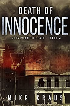 Death of Innocence: Book 4 of the Thrilling Post-Apocalyptic Survival Series: (Surviving the Fall Series - Book 4) by [Kraus, Mike]
