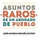 Asuntos raros de un abogado de pueblo [Rare affairs of a town lawyer] Audiobook by José Antonio Fortuño Beltrán Narrated by Alfonso Sales