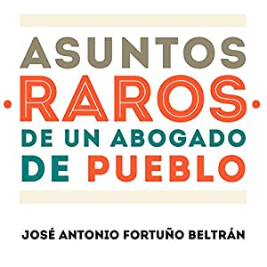 Asuntos raros de un abogado de pueblo [Rare affairs of a town lawyer] Audiobook