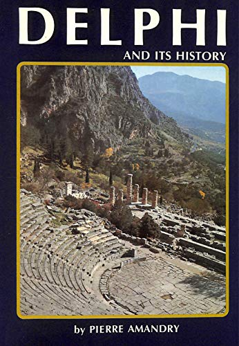 Delphi and its history (Greece : an archaeological guide)