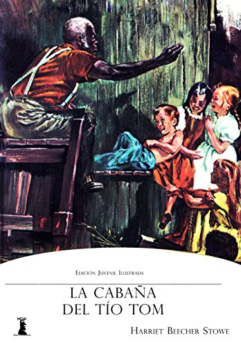 La Cabaña del Tío Tom: Edición Juvenil Ilustrada (Spanish Edition) by [Stowe