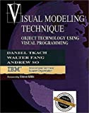 Visual Modeling Technique: Object Technology Using Visual Programming, Daniel Tkach, Walter Fang, Andrew So, 0805325743