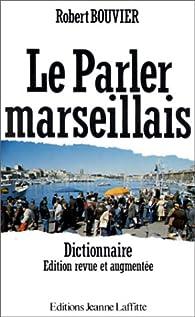 Le parler marseillais - Dictionnaire par Robert Bouvier