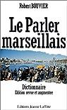 Le parler marseillais - Dictionnaire par Bouvier