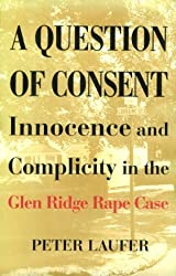 A Question of Consent: Innocence and Complicity in the Glen Ridge Rape Case