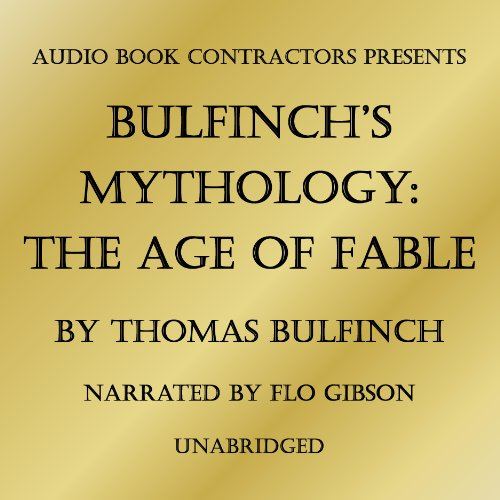 Bulfinch's Mythology: The Age of Fable by Audio Book Contractors, Inc.