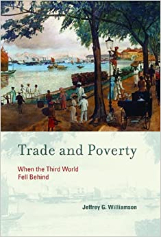 Trade and Poverty: When the Third World Fell Behind by Williamson Jeffrey G. (2013-01-11)