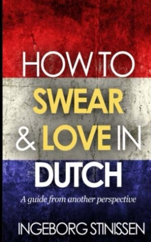 How to swear & love in Dutch by CreateSpace Independent Publishing Platform