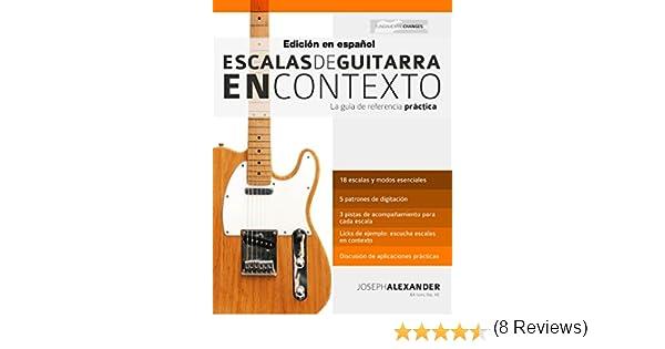 Escalas de guitarra en contexto: Domina y aplica todas las escalas y modos esenciales en la guitarra eBook: Joseph Alexander, Gustavo Bustos: Amazon.es: ...