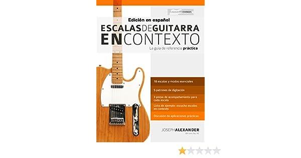 Escalas de guitarra en contexto: Domina y aplica todas las escalas y modos esenciales en la guitarra (Spanish Edition) - Kindle edition by Joseph Alexander, ...
