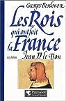 Les rois qui ont fait la France : Les Valois, Jean II Le Bon par Bordonove