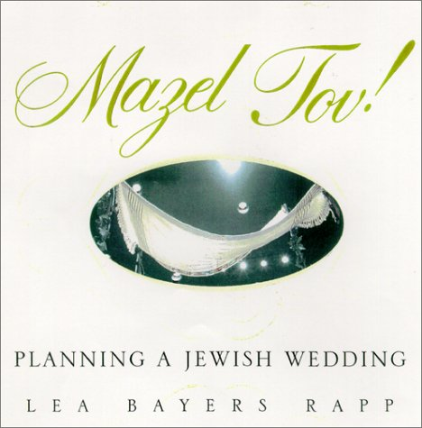 Mazel Tov!: The Complete Book of Jewish Weddings