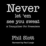 Never Let 'Em See You Sweat: A Tranquilizer for Presenters | Phil Slott