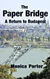 Front cover for the book The paper bridge: a return to Budapest by Monica Porter