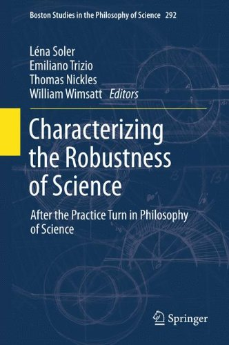 Characterizing the Robustness of Science: After the Practice Turn in Philosophy of Science (Boston Studies in the Philosophy and History of Science)
