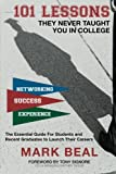 img - for 101 Lessons They Never Taught You In College: The Essential Guide for Students and Recent Graduates to Launch Their Careers book / textbook / text book
