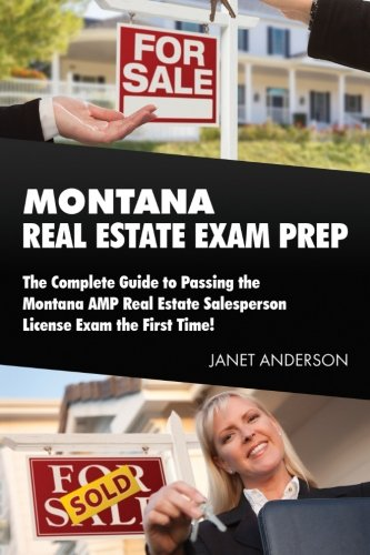 Montana Real Estate Exam Prep: The Complete Guide to Passing the Montana AMP Real Estate Salesperson License Exam the First Time!