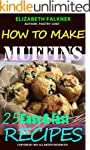 How to make muffins: 25 Recipes for y...
