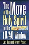 The Move of the Holy Spirit in the 10/40 Window, Beverly Pegues, Luis Bush, 1576581519