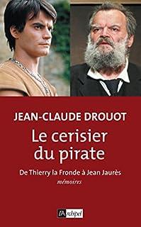 Le cerisier du pirate : de Thierry la Fronde à Jean Jaurès : mémoires, Drouot, Jean-Claude