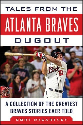 Atlanta Braves Tom (Tales from the Atlanta Braves Dugout: A Collection of the Greatest Braves Stories Ever Told (Tales from the Team))
