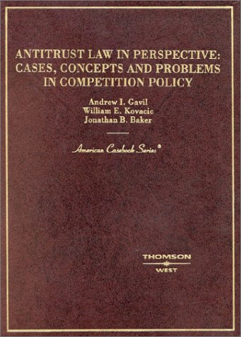 Antitrust Law in Perspective: Cases, Concepts and Problems in Competition Policy, 2003 (American Casebook Series)