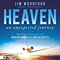 Heaven: An Unexpected Journey: One Man's Experience with Heaven, Angels, and the Afterlife Audiobook by Jim Woodford, Thom Gardner Narrated by William Crockett