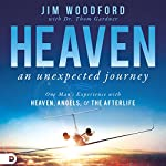 Heaven: An Unexpected Journey: One Man's Experience with Heaven, Angels, and the Afterlife | Jim Woodford,Thom Gardner