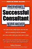img - for How to Become a Successful Consultant in Your Own Field, 3rd Edition book / textbook / text book