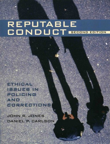 Reputable Conduct: Ethical Issues in Policing and Corrections (2nd Edition)