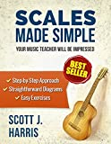 Guitar: Scales Made Simple: Step-by-Step Approach to Positions & Patterns Essential to Music & Fretboard Theory; Straightforward Exercises & Diagrams to ... (Scott's Simple Guitar Lessons Book 2)