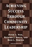 Achieving Success Through Community Leadership, Peter A. Weil and Richard J. Bogue, 1567931669