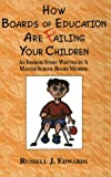 How Boards of Education Are Failing Your Children, Russell Edwards, 0739200291