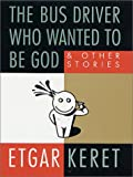 The Bus Driver Who Wanted to Be God, Etgar Keret, 0312261888