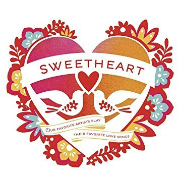 Sweetheart 2014 : Our Favorite Artists Play Their Favorite Love ()
