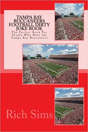Book Tampa Bay Buccaneers Football Dirty Joke Book: The Perfect Book For People Who Hate the Tampa Bay Buccaneers: Volume 1 (NFL Football Joke Books)