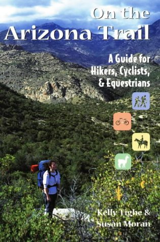 On the Arizona Trail: A Guide for Hikers, Cyclists, & Equestrians (The Pruett Series) (Best Mountain Biking In Arizona)