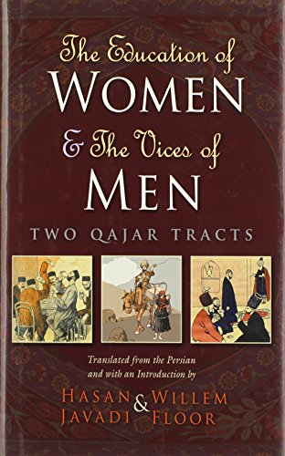 The Education of Women and The Vices of Men: Two Qajar Tracts (Modern Intellectual and Political History of the Middle East)