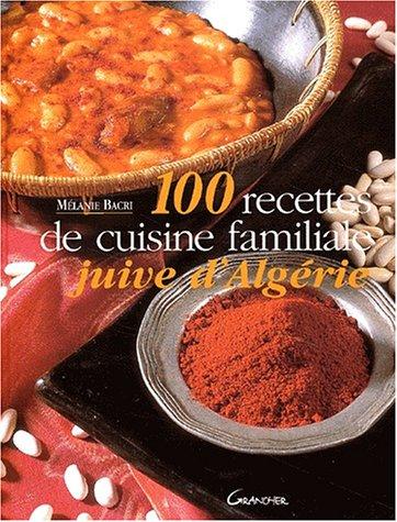 100 Recettes De Cuisine Familiale Juive D Algerie Melanie Bacri