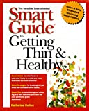Smart Guide to Getting Thin and Healthy, Katherine Colton, 0471296341