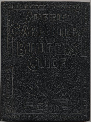 - Audels Carpenters and Builders Guide # 1: A Practical Illustrated Trade Assistant on Modern Construction for Carpenters- Joiners - Builders - Mechanics and All Wood Workers (Tools, Steel Square, Saw Filing, Joinery, Furniture)